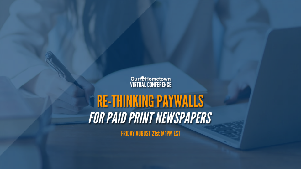 Our-Hometown Virtual Conference: Rethinking Paywalls for Paid Print Newspapers